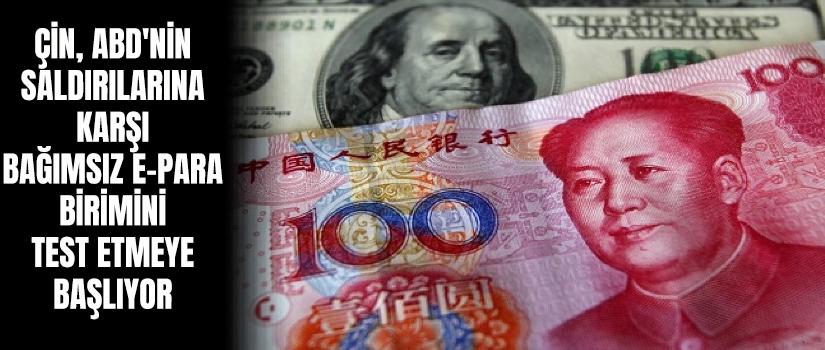 Çin, ABD'nin saldırılarına karşı bağımsız e-para birimini test etmeye başlıyor