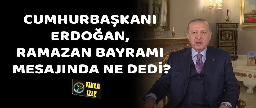 Cumhurbaşkanı Erdoğan, Ramazan Bayramı Mesajında Ne Dedi?