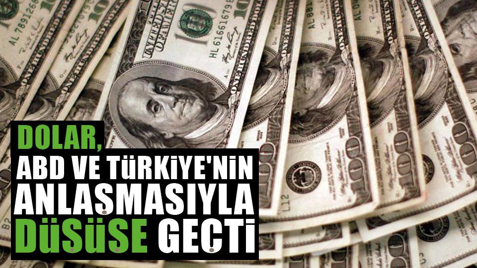 Dolar, ABD ve Türkiye'nin anlaşmasıyla düşüşe geçti