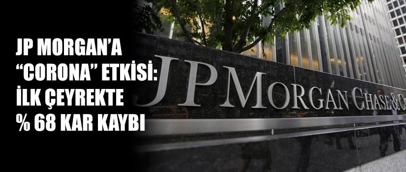 """JP MORGAN'A """"CORONA"""" ETKİSİ İlk çeyrekte % 68 kar kaybı"""