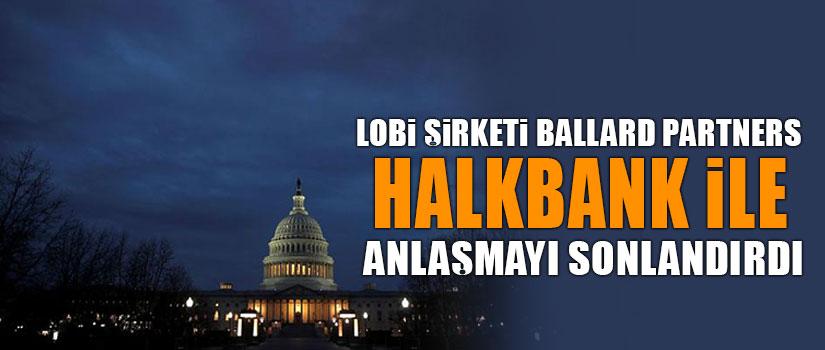 Lobi şirketi Ballard Partners, Halkbank ile anlaşmayı sonlandırdı