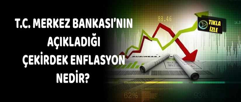 T.C. Merkez Bankası'nın Açıkladığı Çekirdek Enflasyon Nedir?